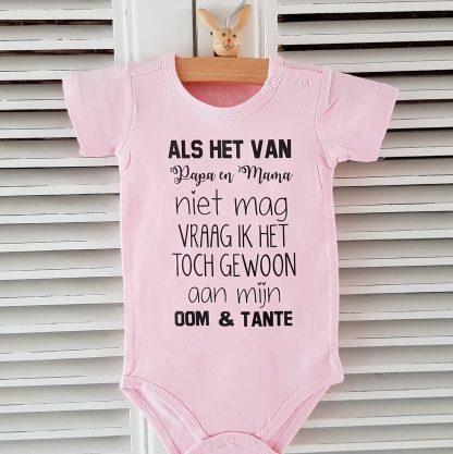 Baby Rompertje meisje roze korte mouw met tekst: Als het van papa en mama niet mag vraag ik het toch gewoon aan mijn oom en tante -Maat 50-56