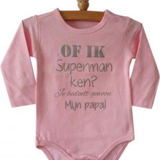 Baby Rompertje roze meisje met tekst | Of ik superman ken? Je bedoelt gewoon mijn papa! | lange mouw | roze | maat 62/68